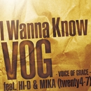I Wanna Know feat.HI-D & MIKA(twenty4-7)/VOG