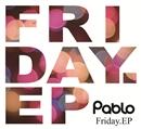 Friday.EP/Pablo