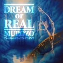 DREAM or REAL/MUROZO