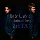 抱きしめて-unclaimed love-/ZiSTA