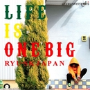 Life is One Big/RYU-SK JAPAN