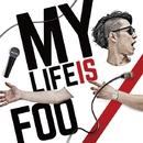 MY LIFE IS/FOO