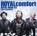 ROYAL ROAD 03 ~Life is onetime~/ROYALcomfort