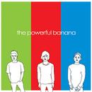 the powerful banana/the powerful banana
