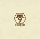 SKETCH/Jam9