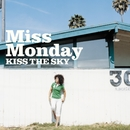 KISS THE SKY/Miss Monday