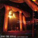 ZOO THE FINAL~LAST DANCE LIVE~/ZOO