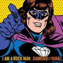 I AM A ROCKMAN/DIAMOND☆YUKAI