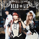 DEAD OR LIE/黒崎真音feat.TRUSTRICK