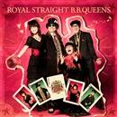 ROYAL STRAIGHT B.B.QUEENS/B.B.クィーンズ