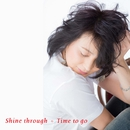 Shine through/Time to go/斉藤さおり