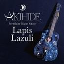 """Premium Night Show """"Lapis Lazuli""""/AKIHIDE"""