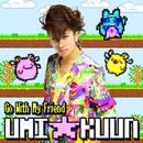 Go With My Friend/UMI☆KUUN