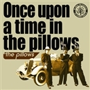Once upon a time in the pillows/the pillows