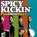 Find New Days/SPICY KICKIN'