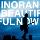 BEAUTIFUL NOW/INORAN