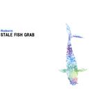 REBORN/STALE FISH GRAB