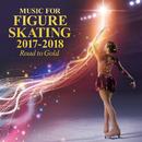 フィギュアスケート・ミュージック 2017-2018~Road to Gold~/Various Artists