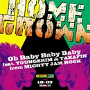 Oh Baby Baby Baby feat.YOUNGSHIM&TAKAFIN/Home Grown