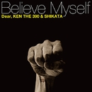 Believe Myself/Dear,KEN THE 390&SHIKATA