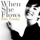 When She Flows/たなかりか