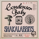 Condenser Baby/SHAKALABBITS