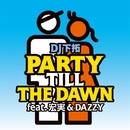 PARTY TILL THE DAWN feat.宏実&DAZZY/DJ 下拓