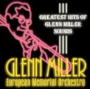 Greatest Hits Of Glenn Miller Sounds/グレン・ミラー・ヨーロピアン・メモリアル・オーケストラ
