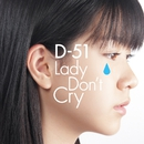 Lady Don't Cry/D-51