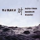 DJ BAKU 対 GOTH-TRAD,SAIDRUM,Bleeder/DJ BAKU