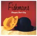 Chappie、 Don't Cry/Fishmans