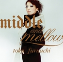 middle and mellow of toko furuuchi/古内 東子