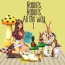 Rabbits,Rabbits,All the Way 1 <初回限定盤>/SHAKALABBITS