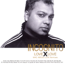 LOVE X LOVE  - WHO NEEDS LOVE Remixes/Incognito