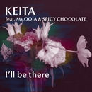 I'll be there/KEITA feat. Ms.OOJA & SPICY CHOCOLATE