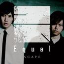 SCAPE [限定盤]/Equal