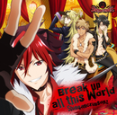 TVアニメ「SHOW BY ROCK!!」シンガンクリムゾンズ『Break up all this World』/シンガンクリムゾンズ(CV:谷山紀章、内山昂輝、柿原徹也、細谷佳正)