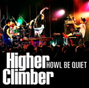 Higher Climber/HOWL BE QUIET