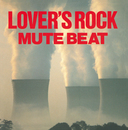 LOVER'S ROCK【Remastered】/MUTE BEAT