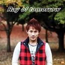 Ray of tomorrow/MAKOTO