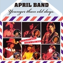 Younger than old days./APRIL BAND