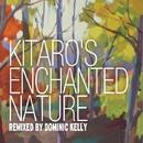 Kitaro's Enchanted Nature Remixed By Dominic Kelly/喜多郎