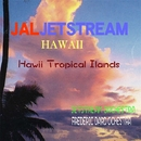 JALJETSTREAM 「ハワイ トロピカルアイランズ」/「JALジェットストリーム」武田一男プロデュース作品
