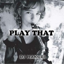 Play That/DJ Hakuei