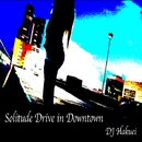 Solitude Drive in Downtown/DJ Hakuei