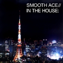 IN THE HOUSE/SMOOTH ACE