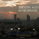 IN THE GROOVE/SMOOTH ACE