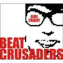 GIRL FRIDAY/BEAT CRUSADERS