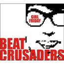 GIRL FRIDAY/BEAT CRUSADERS
