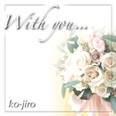 With you/Kojiro